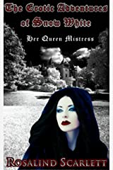 Her Queen Mistress: The Erotic Adventures of Snow White (Volume I) (Erotic Kingdom Book 2) Kindle Edition