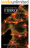 Loving Those With Fibro: Caring for those with the invisible disease