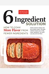 6 Ingredient Solution: How to Coax More Flavor from Fewer Ingredients Kindle Edition