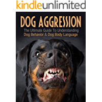 Dog Aggression: The Ultimate Guide To Understanding Dog Behavior & Dog Body Language (therapy dog trainers, obedience dog training, dog aggression training tips, dog aggression help) (2020 UPDATE)