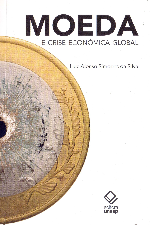 Moeda e Crise EconTMmica Global: Luiz Afonso Simoens da ...