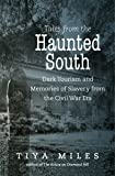 Tales from the Haunted South: Dark Tourism and Memories of Slavery from the Civil War Era (The Steven and Janice Brose…