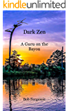 Dark Zen: A Guru On The Bayou