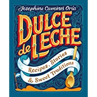 Dulce de Leche: Recipes, Stories and Sweet Traditions