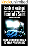 Hands of an Angel, Mind of a Demon, Heart of a Saint: True Stories from a 10 year Paramedic