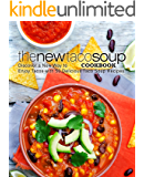 The New Taco Soup Cookbook: Discover a New Way to Enjoy Tacos with 50 Delicious Taco Soup Recipes (2nd Edition)