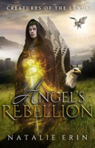 Angel's Rebellion (Creatures of the Lands Book 6)