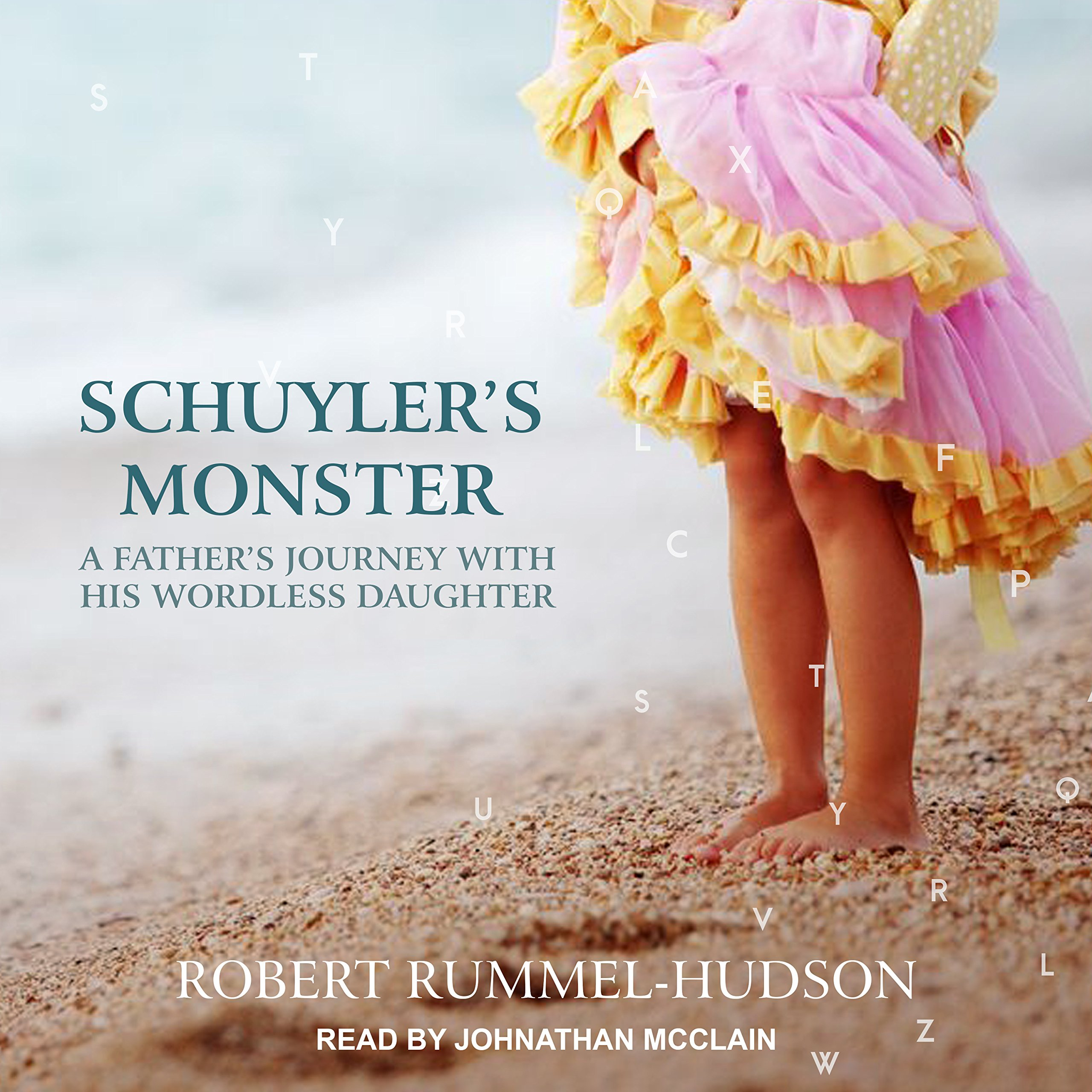 Schuylers Monster A Fathers Journey With His Wordless Daughter By Robert Rummel Hudson