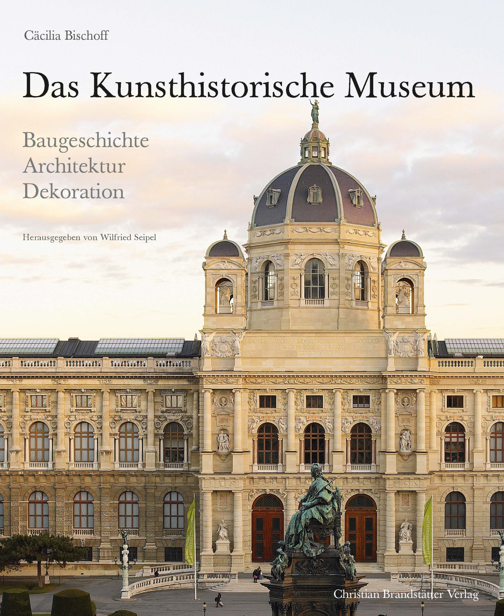 Das Kunsthistorische Museum: Baugeschichte - Architektur - Dekoration