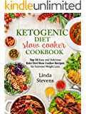 Ketogenic Diet Slow Cooker Cookbook: Top 50 Easy and Delicious Ketogenic Slow Cooker Recipes for Extreme Weight Loss