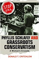 Phyllis Schlafly and Grassroots Conservatism: A Woman's Crusade (Politics and Society in Modern America) Kindle Edition
