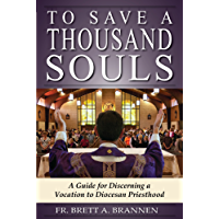 To Save a Thousand Souls: A Guide for Discerning a Vocation to Diocesan Priesthood (English Edition)