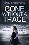 Gone Without A Trace: An addictive psychological thriller with a twist you'll never see coming (English Edition)