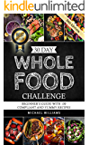 30 Day Whole Foods Challenge: Beginner's Guide with 200+ Compliant and Yummy Recipes Guaranteed to Lose Weight (Slow Cooker Recipes, Whole Food Recipes, Sugar Detox, Food Addiction)