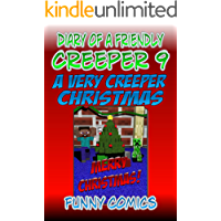 Diary Of A Friendly Creeper: A Very Creeper Christmas (Diary Of A Friendly Minecraft Creeper Book 9)