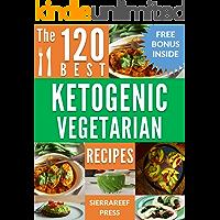KETOGENIC DIET VEGETARIAN: 120 BEST KETOGENIC VEGETARIAN RECIPES (weight loss, ketogenic cookbook, vegetarian, keto, healthy living, healthy recipes, ketogenic diet, breakfast, lunch, dinner, vegan)