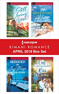 Harlequin Kimani Romance April 2018 Box Set: Still Loving You\Seduced in San Diego\A Billionaire Affair\One Unforgettable Kiss