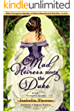 The Mad Heiress Meets the Duke – Miss Georgette Quinby: A Short Read Serial Novella 1 of 4 (Gentlemen of Regency Romance)