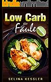 """Low Carb für Faule: 20-Minuten Rezepte für die stressfreie Küche: [50 Low Carb Rezepte - """"In 20 Minuten gibt's Essen! Kochen für Faule, schnelle Rezepte, 20 Minuten Rezepte, Blitzrezepte]"""