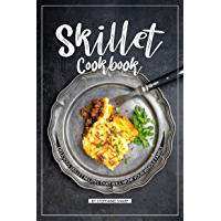 Skillet Cookbook: Delicious Skillet Recipes That Will WOW your Whole Family (English Edition)