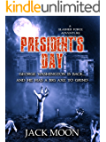 President's Day: A Slasher Force Adventure (Slasher Force Adventures Book 1)