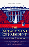 The Impeachment of President Andrew Johnson – History Of The First Attempt to Impeach the President of The United States…