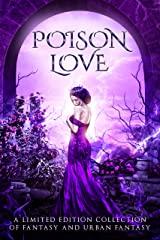 Poison Love: A Limited Edition Collection of Fantasy and Urban Fantasy Kindle Edition