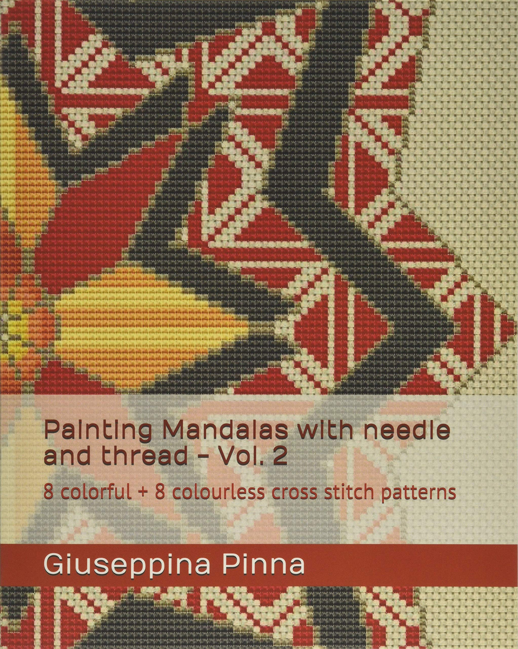 Painting Mandalas With Needle And Thread Vol 2 8 Colorful 8 Colourless Cross Stitch Patterns Pinna Giuseppina 9781720235958 Amazon Com Books