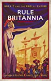 Rule Britannia: Brexit and the End of Empire