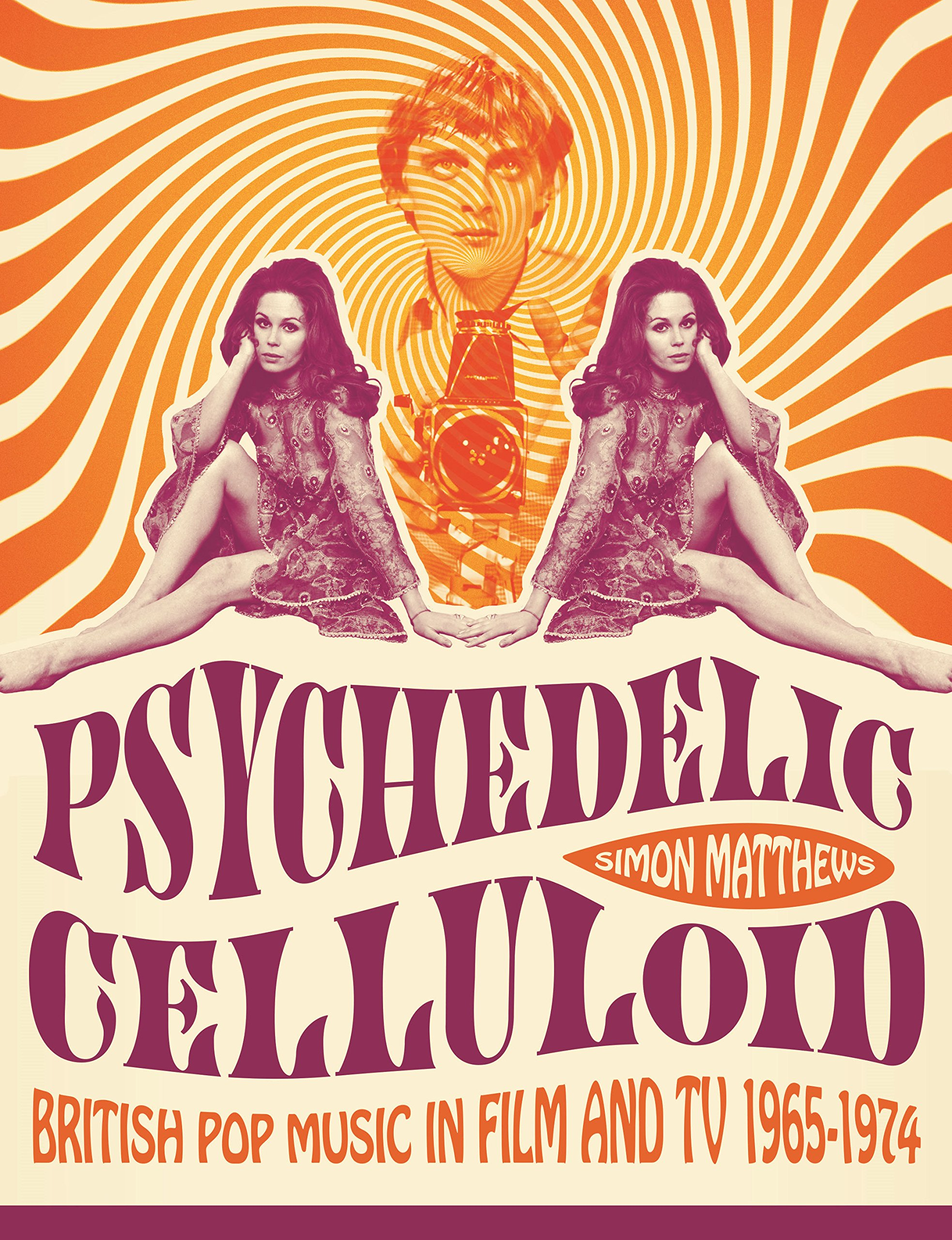 Read Online Psychedelic Celluloid: British Pop Music in Film and TV 1965-1974 pdf