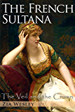 The French Sultana (The Veil and the Crown Book 2)