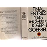 Final Entries 1945: The Diaries of Joseph Goebbels: Edited Introduced and Annotated by Hugh Trevor-Roper:
