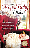 A Royal Baby Union/Claimed: Secret Royal Son/Expecting the Prince's Baby/Secret Prince, Instant Daddy! (Marrying His Majesty)