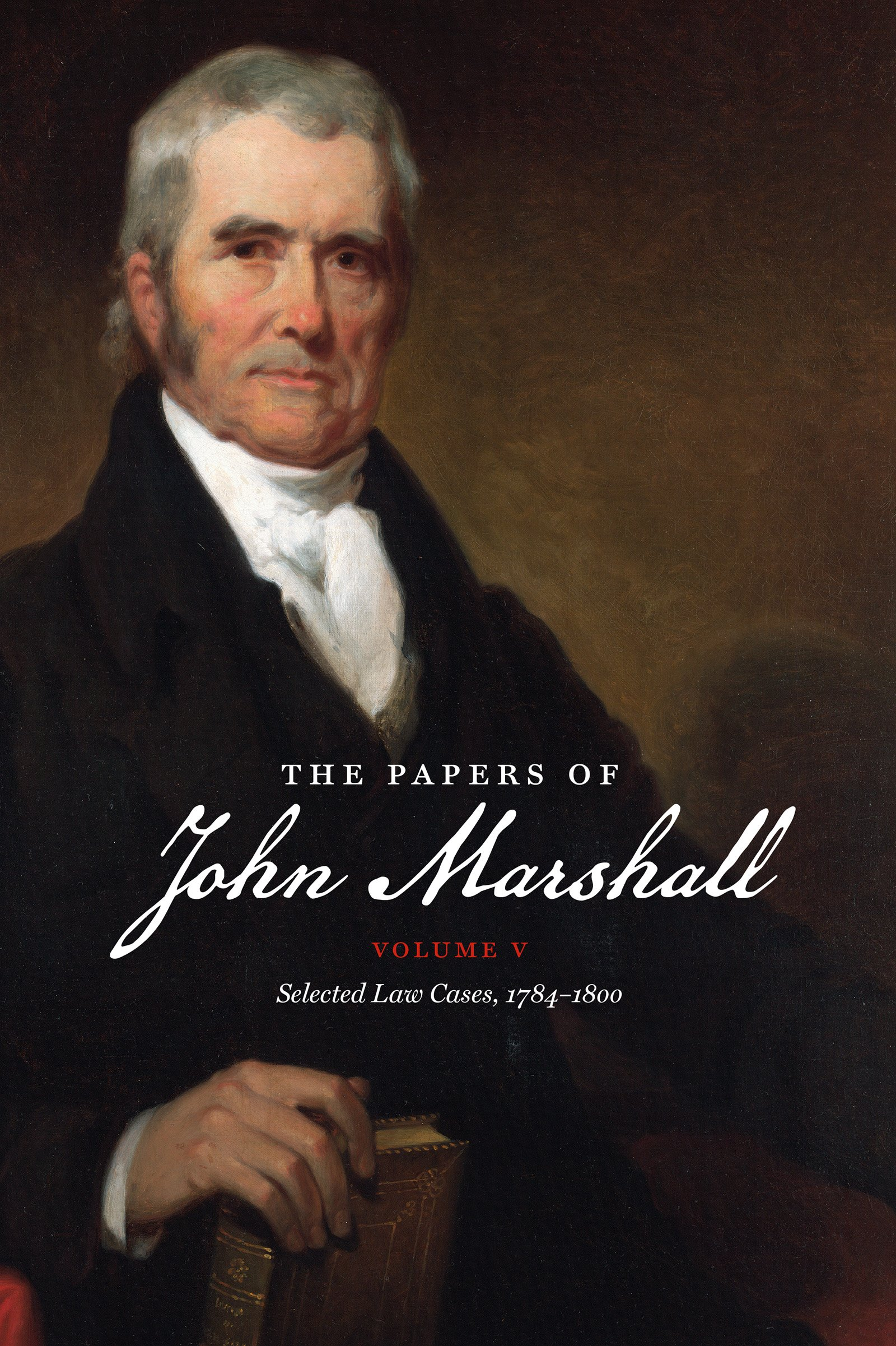 Read Online The Papers of John Marshall: Vol. V: Selected Law Cases, 1784-1800 (Published by the Omohundro Institute of Early American History and Culture and the University of North Carolina Press) pdf