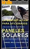 La guía definitiva para aficionados Una guía hágalo usted mismo Paneles Solares: Cómo crear, diseñar e instalar todos sus proyectos relacionados a paneles solares.