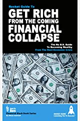 Get Rich From The Coming Financial Collapse: The No B.S. Guide To Becoming Wealthy From The Next Economic Crisis Kindle Edition