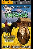 Homestead COURAGE: Callie's Story (Dakota Mail Order Brides Book 3)