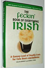 The Feckin' Book of Everything Irish: A Gansey-Load of Deadly Craic for Cute Hoors and Bowsies Hardcover