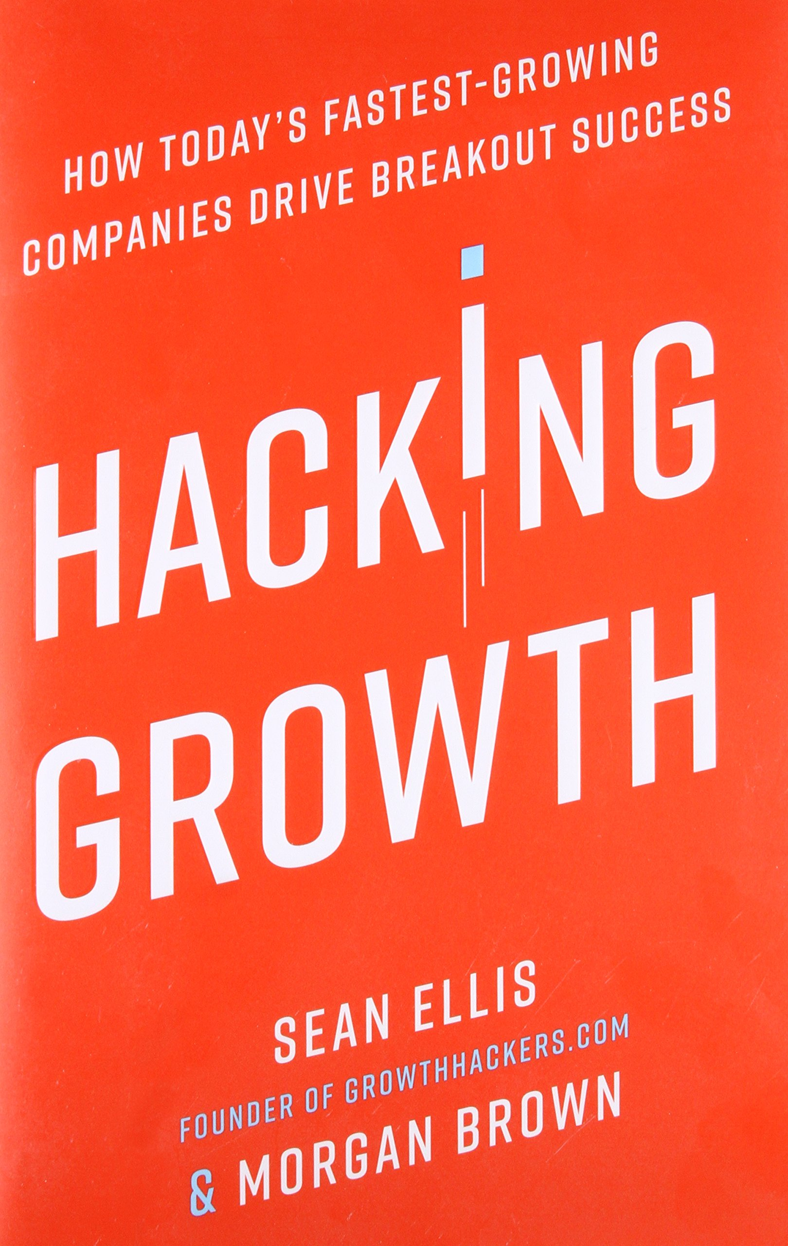 Hacking Growth: How Today\'s Fastest-Growing Companies Drive ...