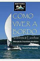 Como Viver a Bordo - Veleiros & Lanchas - Manual do Cruzeirista Moderno (Portuguese Edition) Kindle Edition