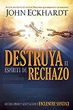 Destruya el espíritu de rechazo: Reciba amor y aceptación y encuentre sanidad (Spanish Edition)