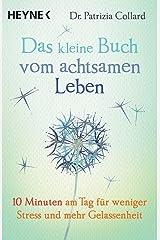 Das kleine Buch vom achtsamen Leben: 10 Minuten am Tag für weniger Stress und mehr Gelassenheit (German Edition) Kindle Edition