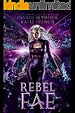 Rebel Fae (Dark Fae Trials Book 2)