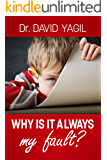 Why is it Always My Fault?:  Improve Parenting Skills, Learn How Your Child Thinks and Monitor Treatment for Attention Disorders