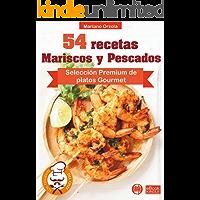 54 DELICIOSAS RECETAS - MARISCOS Y PESCADOS: Selección Premium de platos Gourmet (Colección Los Elegidos del Chef nº 7)