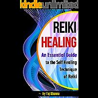 Reiki Healing: An Essential Guide to the Self Healing Technique of Reiki - ( Reiki Therapy   Reiki Treatment   Reiki Attunement   Reike ) (English Edition)