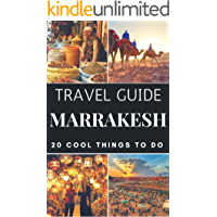 Marrakesh 2019 : 20 Cool Things to do during your Trip to Marrakesh: Top 20 Local Places You Can't Miss! (Travel Guide Marrakesh - Morocco )