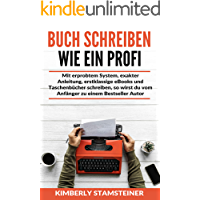 Buch schreiben wie ein Profi: Mit erprobtem System, exakter Anleitung, erstklassige eBooks und Taschenbücher schreiben, so wirst du vom Anfänger zu einem Bestseller Autor