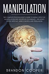 Manipulation: The Complete Psychologist's Guide to Highly Effective Manipulation and Deception Techniques – Influence People with NLP, Mind Control and ... PSYCHOLOGY,SEDUCTION,PUA,BRAINWASHING) Kindle Edition