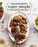 Half Baked Harvest Super Simple: More Than 125
